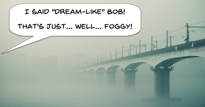 Foggy image of a bridge with caption that the fog does not create a dream like effect.