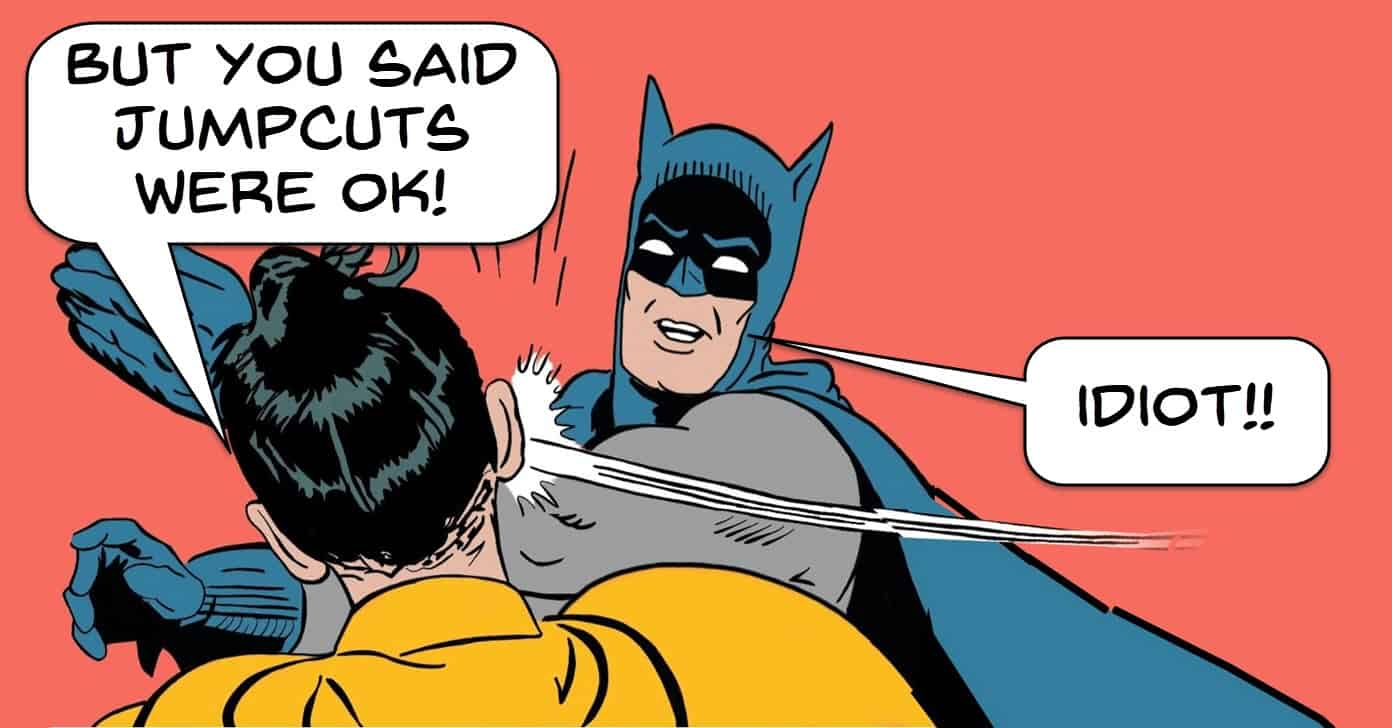 Batman meme humorous take on overusing jumpcuts.